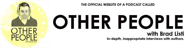 Other People Podcast: Shooting the shit with Brad Listi · Abigail ...